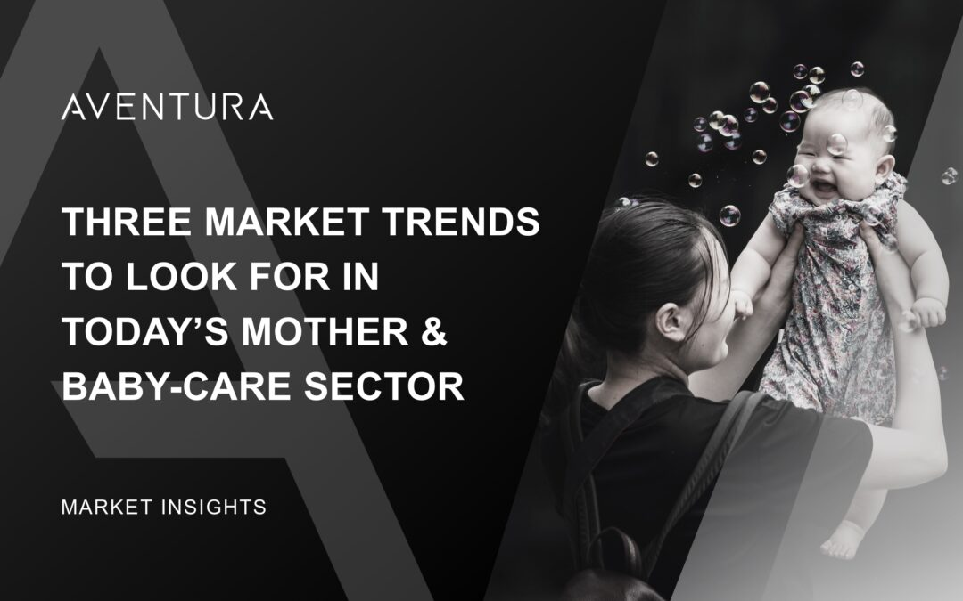 Three Market Trends to Look For in Today's Mother & Baby-Care Sector